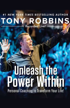 Unleash the Power Within: Personal Coaching from Anthony Robbins That Will Transform Your Life!, Tony Robbins