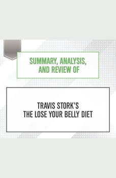 Summary, Analysis, and Review of Travis Stork's The Lose Your Belly Diet, Start Publishing Notes