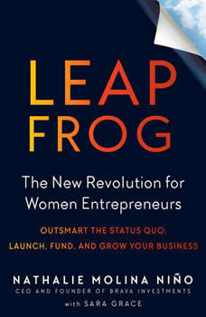 Leapfrog: The New Revolution for Women Entrepreneurs, Nathalie Molina Nino