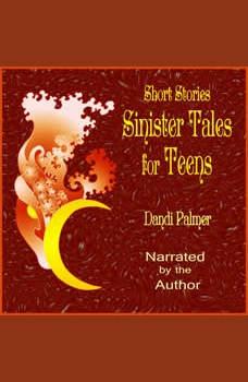 Short Stories: Sinister Tales for Teens, Dandi Palmer