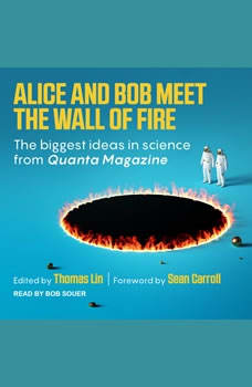 Alice and Bob Meet the Wall of Fire: The Biggest Ideas in Science from Quanta, Thomas Lin
