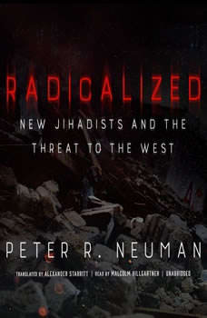 Radicalized: New Jihadists and the Threat to the West New Jihadists and the Threat to the West, Peter R. Neumann