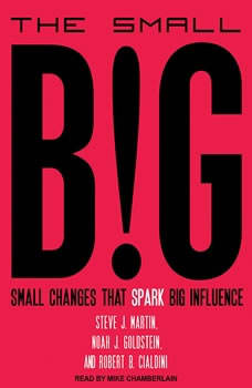 The Small Big: Small Changes That Spark Big Influence, Robert B. Cialdini