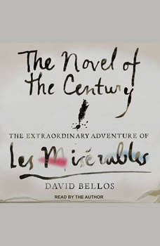 The Novel of the Century: The Extraordinary Adventure of Les Misérables, David Bellos