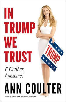 In Trump We Trust: E Pluribus Awesome! (that was the easy part) and is Fighting for US, Ann Coulter