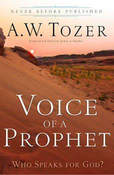 Voice of a Prophet: Who Speaks for God? Who Speaks for God?, A.W. Tozer