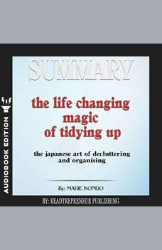 Summary of The Life-Changing Magic of Tidying Up: The Japanese Art of Decluttering and Organizing by Marie Kond?, Readtrepreneur Publishing
