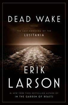 Dead Wake: The Last Crossing of the Lusitania, Erik Larson