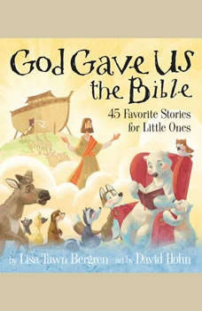 God Gave Us the Bible: Forty-Five Favorite Stories for Little Ones, Lisa Tawn Bergren