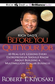 Rich Dad's Before You Quit Your Job: 10 Real-Life Lessons Every Entrepreneur Should Know About Building a Multimillion-Dollar Business, Robert T. Kiyosaki