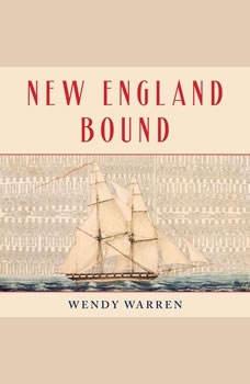 New England Bound: Slavery and Colonization in Early America Slavery and Colonization in Early America, Wendy Warren