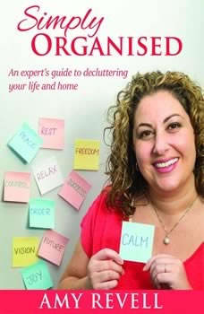 Simply Organised: An experts guide to decluttering your life and home, Amy Revell