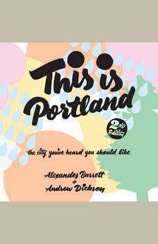 This Is Portland, 2nd Edition: The City You've Heard You Should Like The City You've Heard You Should Like, Alexander Barrett