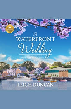 Waterfront Wedding, A: A Heart's Landing Novel from Hallmark Publishing, Leigh Duncan/Hallmark Publishing