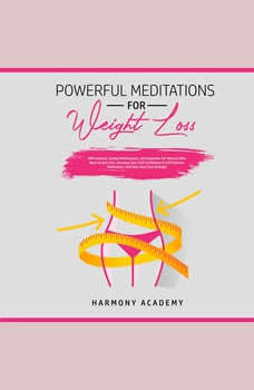 Powerful Meditations for Weight Loss: Affirmations, Guided Meditations, and Hypnosis for Women Who Want to Burn Fat. Increase Your Self Confidence & Self Esteem, Motivation, and Heal Your Soul & Body!, Harmony Academy