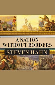 A Nation Without Borders: The United States and Its World in an Age of Civil Wars, 1830-1910, Steven Hahn