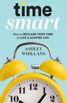 Time Smart: How to Reclaim Your Time and Live a Happier Life, Ashley Whillans