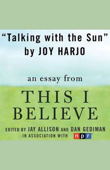 Talking with the Sun: A This I Believe Essay, Joy Harjo