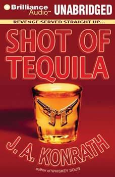 Shot of Tequila: A Jack Daniels Thriller A Jack Daniels Thriller, J. A. Konrath