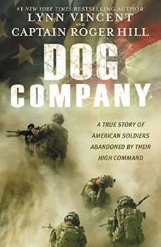 Dog Company: A True Story of American Soldiers Abandoned by Their High Command, Lynn Vincent