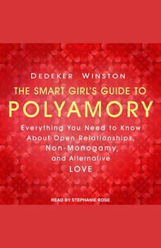 The Smart Girl's Guide to Polyamory: Everything You Need to Know About Open Relationships, Non-Monogamy, and Alternative Love, Dedeker Winston