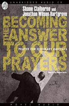 Becoming the Answer to our Prayers: Prayer for Ordinary Radicals, Shane Claiborne