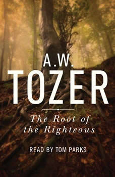 The Root of the Righteous, A. W. Tozer