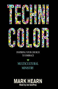 Technicolor: Inspiring Your Church to Embrace Multicultural Ministry, Mark Hearn