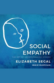 Social Empathy: The Art of Understanding Others The Art of Understanding Others, Elizabeth Segal
