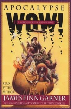 Apocalypse Wow: A Memoir for the End of Time, James Finn Garner