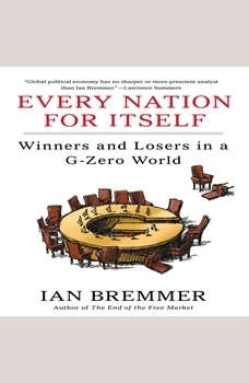 Every Nation for Itself: Winners and Losers in a G-Zero World, Ian Bremmer