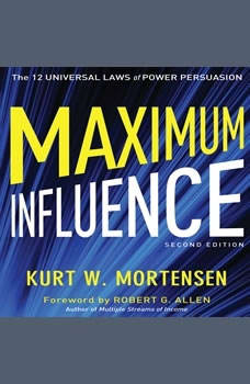 Maximum Influence: The 12 Universal Laws of Power Persuasion The 12 Universal Laws of Power Persuasion, Kurt W. Mortensen