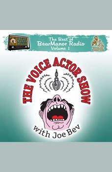 The Voice Actor Show with Joe Bev: The Best of BearManor Radio, Vol. 1 The Best of BearManor Radio, Vol. 1, Joe Bevilacqua