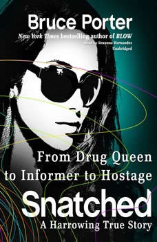 Snatched: From Drug Queen to Informer to Hostagea Harrowing True Story, Bruce Porter
