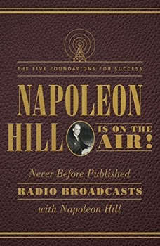 Napoleon Hill Is on the Air!: The Five Foundations for Success The Five Foundations for Success, Napoleon Hill