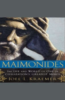 Maimonides: The Life and World of One of Civilization's Greatest Minds, Joel L. Kraemer
