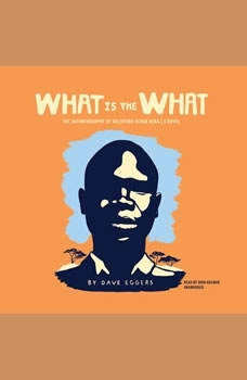 What Is the What: The Autobiography of Valentino Achak Deng; A Novel The Autobiography of Valentino Achak Deng; A Novel, Dave Eggers