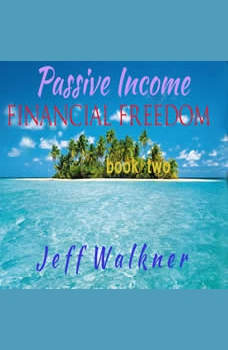 Passive Income - Financial Independence: Book Two, Jeff Walkner