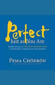 Perfect Just as You Are: Buddhist Practices on the Four Limitless Ones: Loving-Kindness, Compassion, Joy, and Equanimity, Pema Chodron