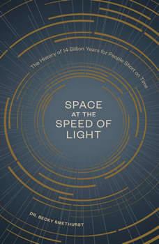 Space at the Speed of Light: The History of 14 Billion Years for People Short on Time, Dr. Becky Smethurst