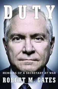 Duty: Memoirs of a Secretary at War Memoirs of a Secretary at War, Robert M Gates