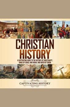 Christian History: A Captivating Guide to the History of Christianity, Kings of Israel and Judah, and Queen of Sheba, Captivating History