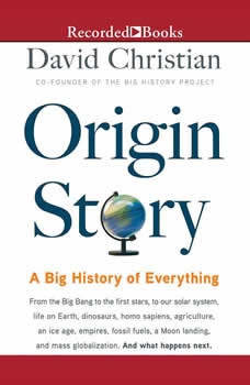 Origin Story: A Big History of Everything, David Christian