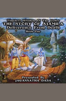 Timeless Wisdom Of The Vedas The Story Of Ajamila Deliverence From Death - Book One, Jagannatha Dasa and company