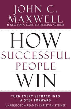 How Successful People Win: Turn Every Setback into a Step Forward, John C. Maxwell