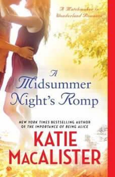 A Midsummer Night's Romp: A Matchmaker in Wonderland A Matchmaker in Wonderland, Katie MacAlister