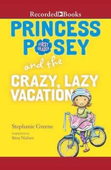 Princess Posey and the Crazy, Lazy Vacation, Stephanie Greene