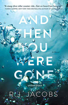 And Then You Were Gone: A Novel A Novel, R. J. Jacobs