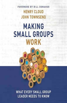Making Small Groups Work: What Every Small Group Leader Needs to Know, Henry Cloud