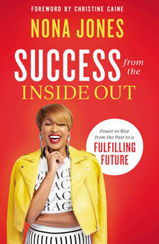 Success from the Inside Out: Power to Rise from the Past to a Fulfilling Future, Nona Jones